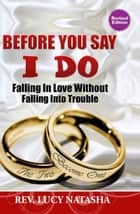 Before You Say I do - Falling in Love Without Falling Into Trouble ebook by Rev. Lucy Natasha