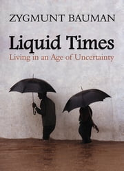 Liquid Times - Living in an Age of Uncertainty ebook by Zygmunt Bauman