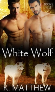 White Wolf: Books 1-3 ebook by K. Matthew