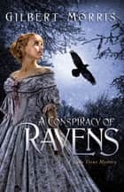 A Conspiracy of Ravens ebook by Gilbert Morris