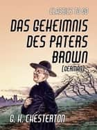Das Geheimnis des Paters Brown (German) ebook by G. K. Chesterton