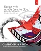 Design with Adobe Creative Cloud Classroom in a Book ebook by Adobe Creative Team