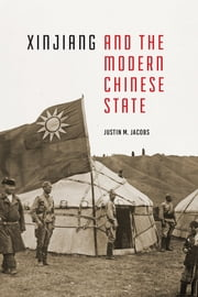 Xinjiang and the Modern Chinese State ebook by Justin M. Jacobs