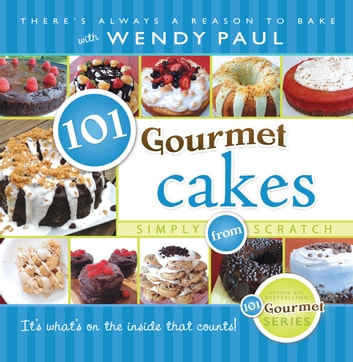 101 Gourmet Cakes Simply from Scratch ebook by Paul Wendy