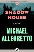 Shadow House - A Novel ebook by Michael Allegretto