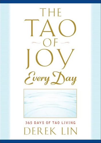 The Tao of Joy Every Day - 365 Days of Tao Living ebook by Derek Lin
