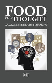 Food for Thought - Analyzing the Process B4 Speaking ebook by MJ