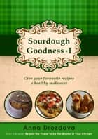 Sourdough Goodness 1 ebook by Anna Drozdova