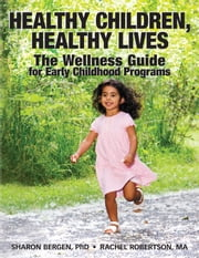 Healthy Children, Healthy Lives - The Wellness Guide for Early Childhood Programs ebook by Sharon Bergen,Rachel Robertson