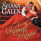 I Kissed a Rogue audiobook by Shana Galen