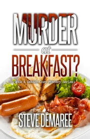 Murder at Breakfast? - Dekker Cozy Mystery Series, #4 ebook by Steve Demaree