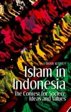 Islam in Indonesia - The Contest for Society, Ideas and Values ebook by Carool Kersten