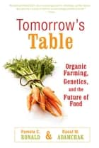 Tomorrow's Table: Organic Farming, Genetics, and the Future of Food - Organic Farming, Genetics, and the Future of Food eBook by Pamela C. Ronald, R. W. Adamchak