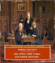 The Apple-Tree Table, and Other Sketches eBook by Herman Melville
