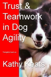 Trust & Teamwork in Dog Agility ebook by Kathy Keats
