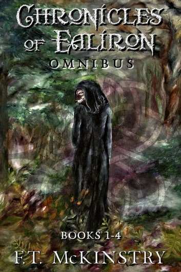 Chronicles of Ealiron Omnibus - The Hunter's Rede, The Gray Isles, The Winged Hunter, The Riven God ebook by F.T. McKinstry