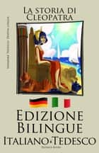Imparare il tedesco - Edizione Bilingue (Italiano - Tedesco) La storia di Cleopatra ebook by Bilinguals