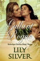 Gallant Rogue - Reluctant Heroes, #3 ebook by Lily Silver