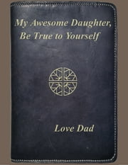 My Awesome Daughter, Be True to Yourself ebook by K.R. Laird
