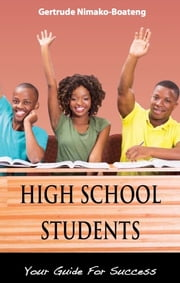 High School Students - Your Guide for Success ebook by Gertrude Nimako-Boateng
