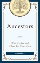 Ancestors - Who We Are and Where We Come From ebook by David Hertzel