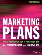 Marketing Plans - How to prepare them, how to profit from them eBook by Malcolm McDonald, Hugh Wilson