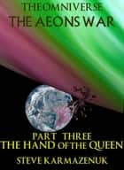 The Omniverse The Aeons War Part Three The Hand of the Queen ebook by Steve Karmazenuk
