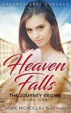 Heaven Falls - The Journey Begins (Book 1) Supernatural Romance ebook by Third Cousins, Jaime Nicholls