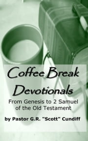 "Coffee Break Devotionals: From Genesis to 2 Samuel of the Old Testament ebook by GR ""Scott"" Cundiff"