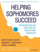 Helping Sophomores Succeed - Understanding and Improving the Second Year Experience ebook by Mary Stuart Hunter, John N. Gardner, Scott E. Evenbeck,...