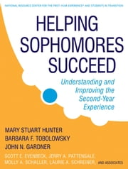 Helping Sophomores Succeed - Understanding and Improving the Second Year Experience ebook by Mary Stuart Hunter,John N. Gardner,Scott E. Evenbeck,Jerry A. Pattengale,Molly Schaller,Laurie A. Schreiner,Tobolowsky