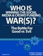 Who Is Winning The Social Media And Crowd Funding War(s)?: The Battle For Good Vs Evil ebook by Matrix Thompson,Sarika Khambaita
