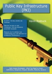 Public Key Infrastructure (PKI): High-impact Strategies - What You Need to Know: Definitions, Adoptions, Impact, Benefits, Maturity, Vendors ebook by Roebuck, Kevin