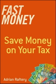 Fast Money - Save Money on Your Tax ebook by Adrian Raftery