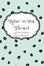 Afar in the Forest ebook by William Henry Giles Kingston
