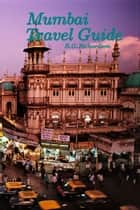 Mumbai Travel Guide - Indian, English and Chinese ebook by R.G. Richardson