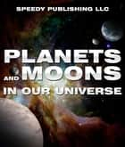 Planets And Moons In Our Universe ebook by Speedy Publishing