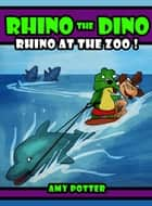 Rhino the Dino: Rhino at the Zoo eBook by Amy Potter