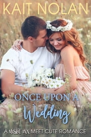 Once Upon A Wedding - A Misfit Inn Meet Cute Romance ebook by Kait Nolan