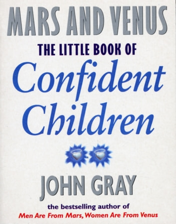 Little Book Of Confident Children - How to Have Strong Confident Children eBook by John Gray