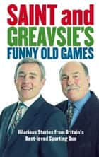 Saint and Greavsie's Funny Old Games ebook by Jimmy Greaves, Ian St John