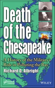 Death of the Chesapeake - A History of the Military's Role in Polluting the Bay ebook by Richard Albright