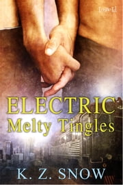 Electric Melty Tingles ebook by K. Z. Snow