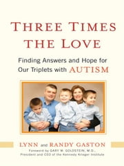 Three Times the Love - Finding Answers and Hope for Our Triplets with Autism ebook by Lynn Gaston, Randy Gaston