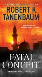Fatal Conceit - A Novel ebook by Robert K. Tanenbaum