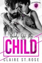 Hands Off My Child - Black Cossacks MC, #2 ebook by Claire St. Rose