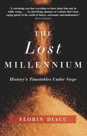 The Lost Millennium - History's Timetables Under Siege ebook by Florin Diacu