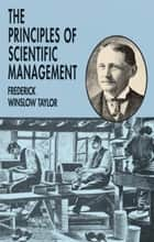The Principles of Scientific Management ekitaplar by Frederick Winslow Taylor