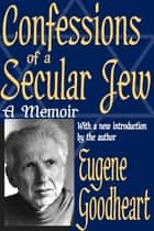 Confessions of a Secular Jew - A Memoir ebook by Eugene Goodheart