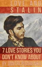 Love and Stalin - 7 Love Stories You Don't Know About ebook by Dmitri Pisarenko
